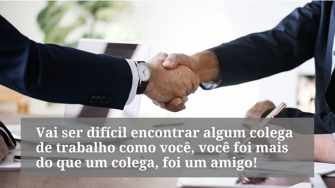 Vai ser difícil encontrar algum colega de trabalho como você, você foi mais do que um colega, foi um amigo!